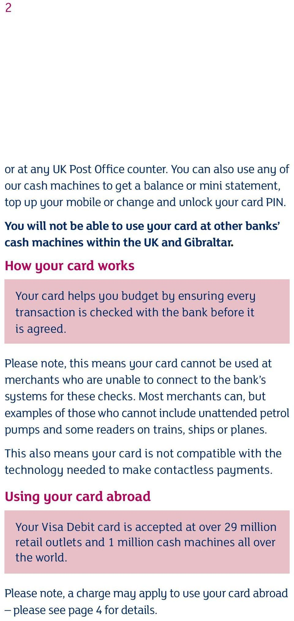 How your card works Your card helps you budget by ensuring every transaction is checked with the bank before it is agreed.