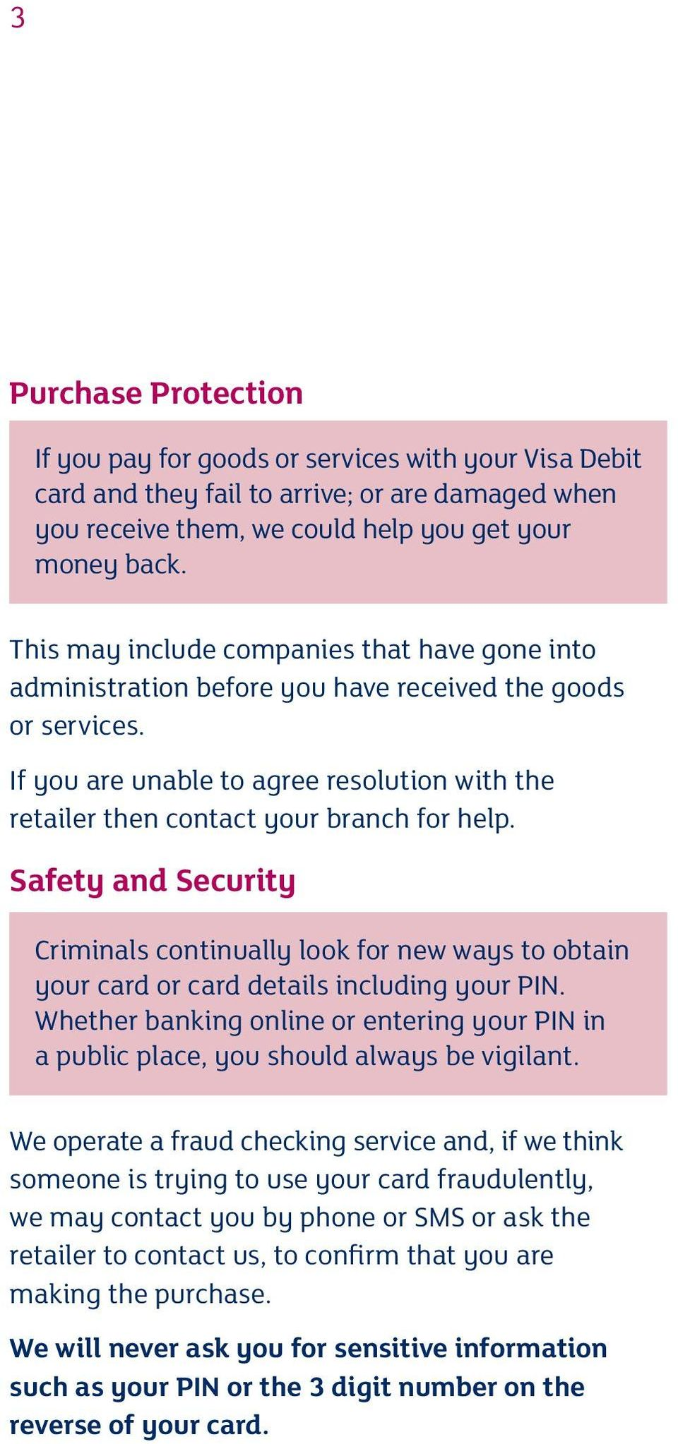 Safety and Security Criminals continually look for new ways to obtain your card or card details including your PIN.
