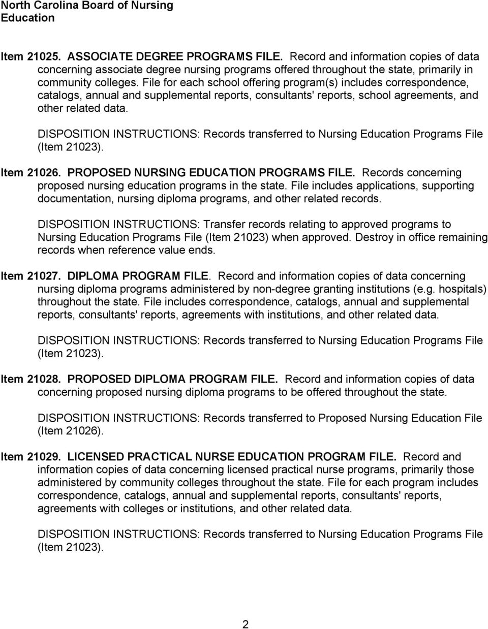 DISPOSITION INSTRUCTIONS: Records transferred to Nursing Education Programs File (Item 21023). Item 21026. PROPOSED NURSING EDUCATION PROGRAMS FILE.