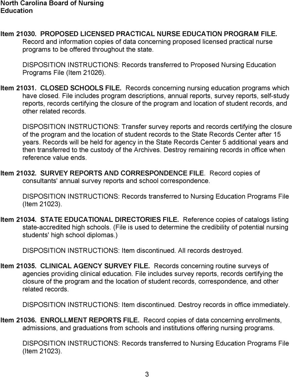 DISPOSITION INSTRUCTIONS: Records transferred to Proposed Nursing Education Programs File (Item 21026). Item 21031. CLOSED SCHOOLS FILE.