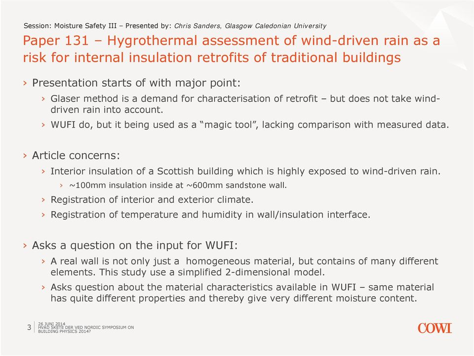 WUFI do, but it being used as a magic tool, lacking comparison with measured data. Article concerns: Interior insulation of a Scottish building which is highly exposed to wind-driven rain.