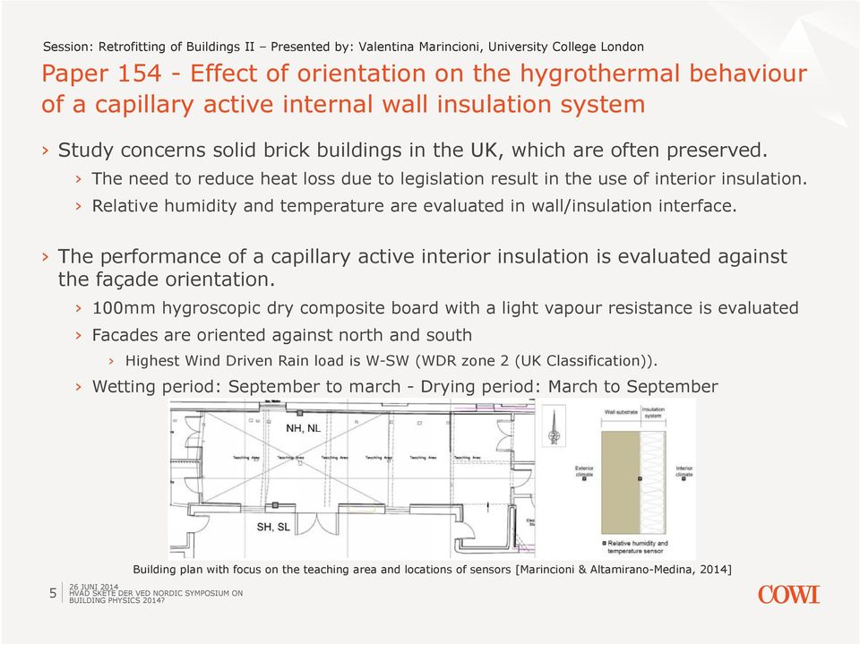 Relative humidity and temperature are evaluated in wall/insulation interface. The performance of a capillary active interior insulation is evaluated against the façade orientation.