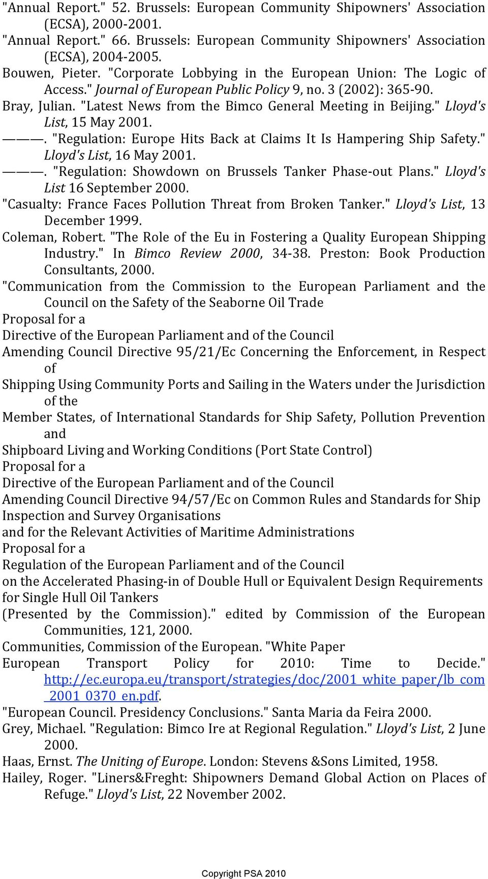 """Latest News from the Bimco General Meeting in Beijing."" Lloyd's List, 15 May 2001.. ""Regulation: Europe Hits Back at Claims It Is Hampering Ship Safety."" Lloyd's List, 16 May 2001."