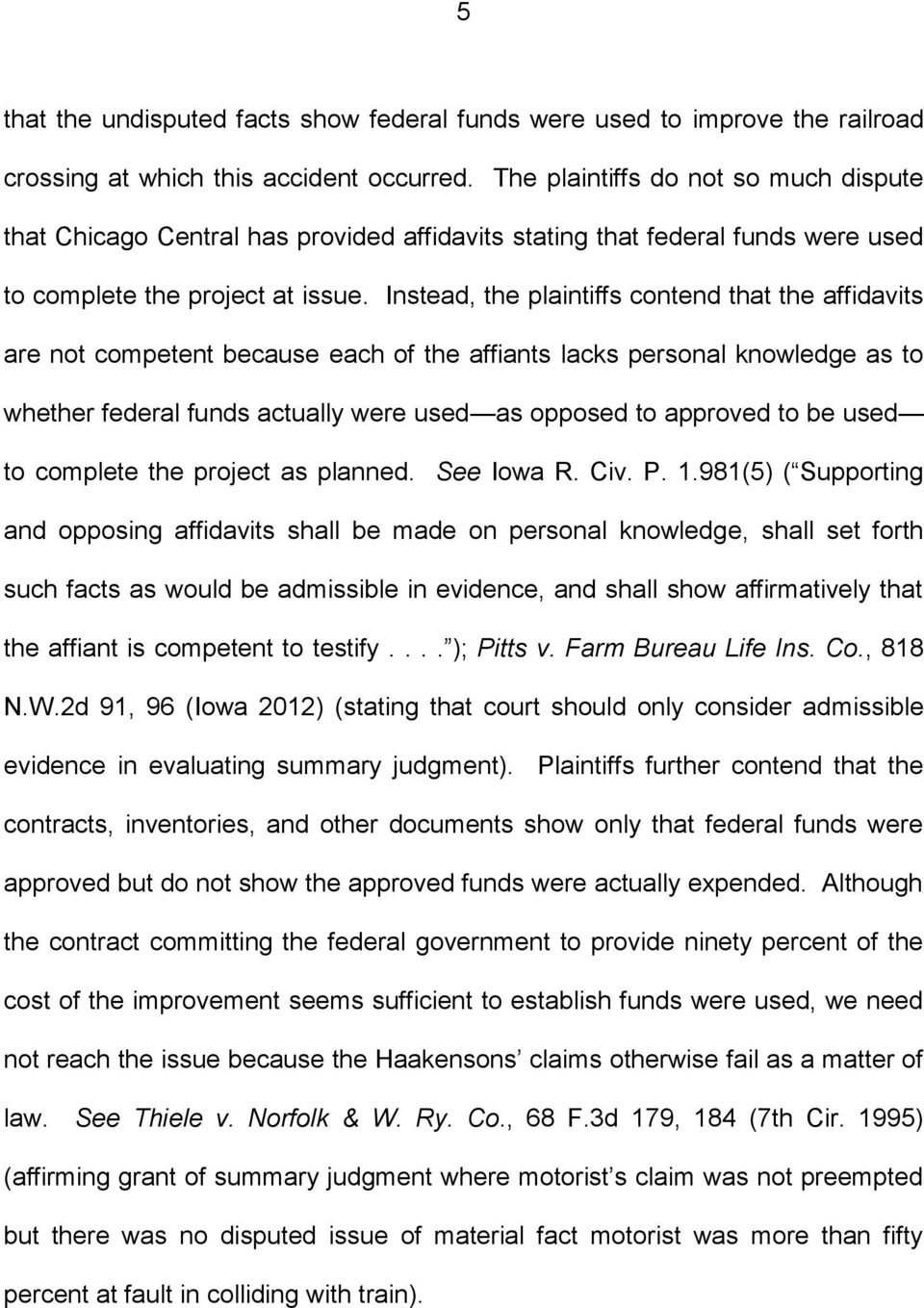 Instead, the plaintiffs contend that the affidavits are not competent because each of the affiants lacks personal knowledge as to whether federal funds actually were used as opposed to approved to be