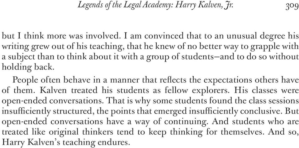 without holding back. People often behave in a manner that reflects the expectations others have of them. Kalven treated his students as fellow explorers. His classes were open-ended conversations.