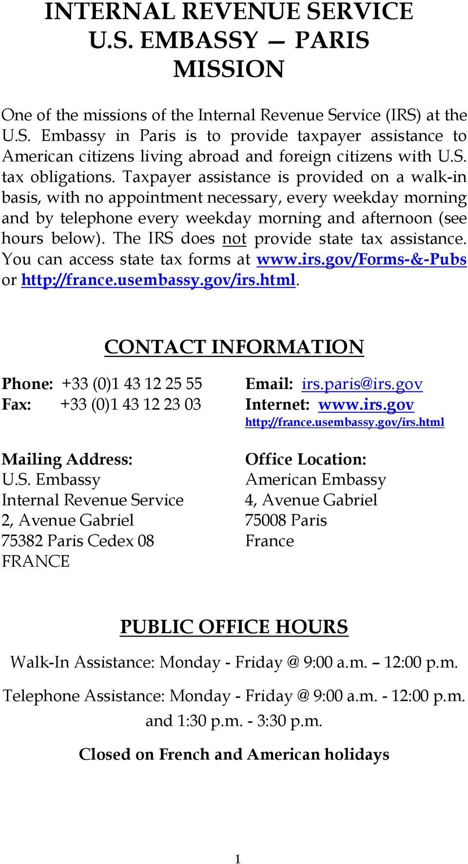 The IRS does not provide state tax assistance. You can access state tax forms at www.irs.gov/forms-&-pubs or http://france.usembassy.gov/irs.html.