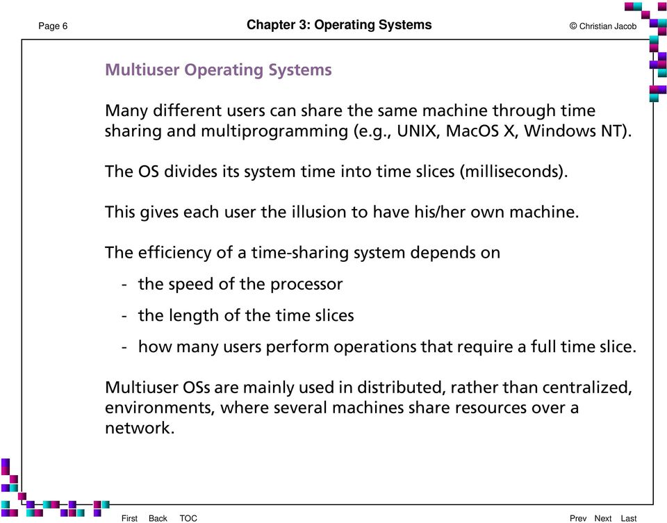 The efficiency of a time-sharing system depends on - the speed of the processor - the length of the time slices - how many users perform operations that require a full