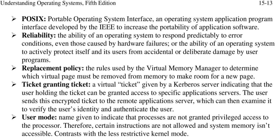 Reliability: the ability of an operating system to respond predictably to error conditions, even those caused by hardware failures; or the ability of an operating system to actively protect itself