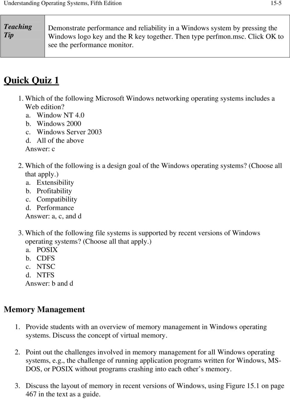 Windows Server 2003 d. All of the above Answer: c 2. Which of the following is a design goal of the Windows operating systems? (Choose all that apply.) a. Extensibility b. Profitability c.