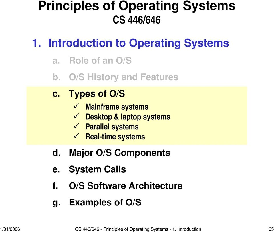 Types of O/S Mainframe systems Desktop & laptop systems Parallel systems Real-time systems d.