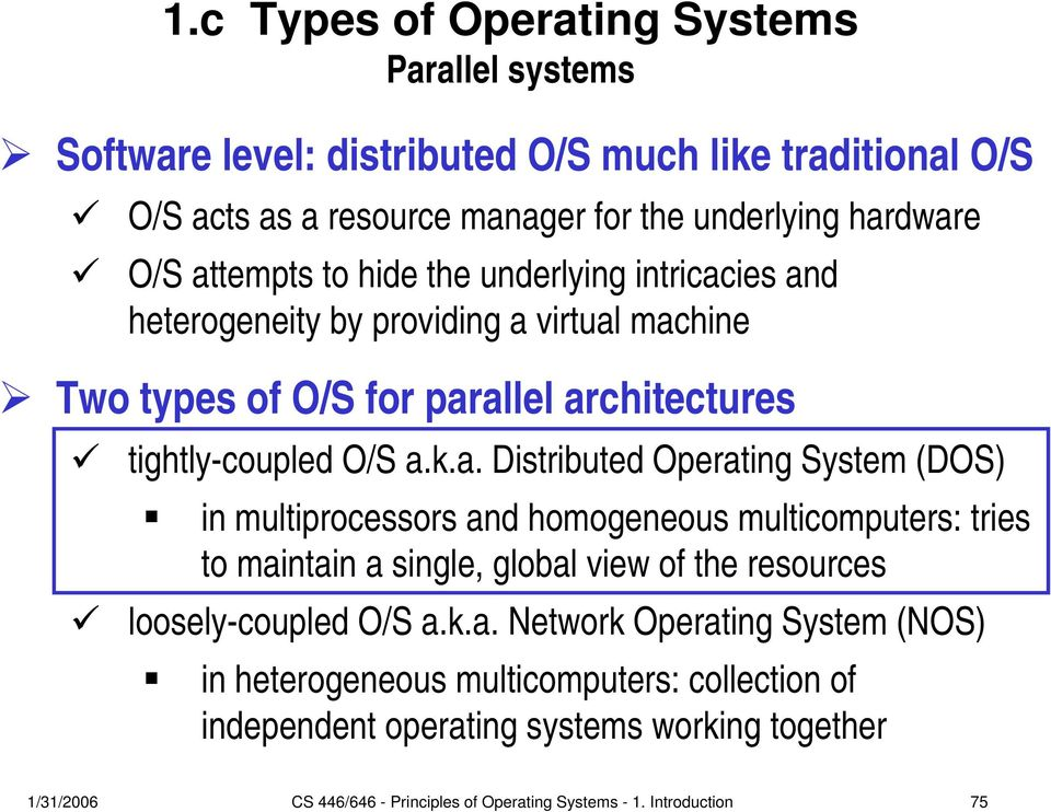 k.a. Network Operating System (NOS) in heterogeneous multicomputers: collection of independent operating systems working together 1/31/2006 CS 446/646 - Principles of