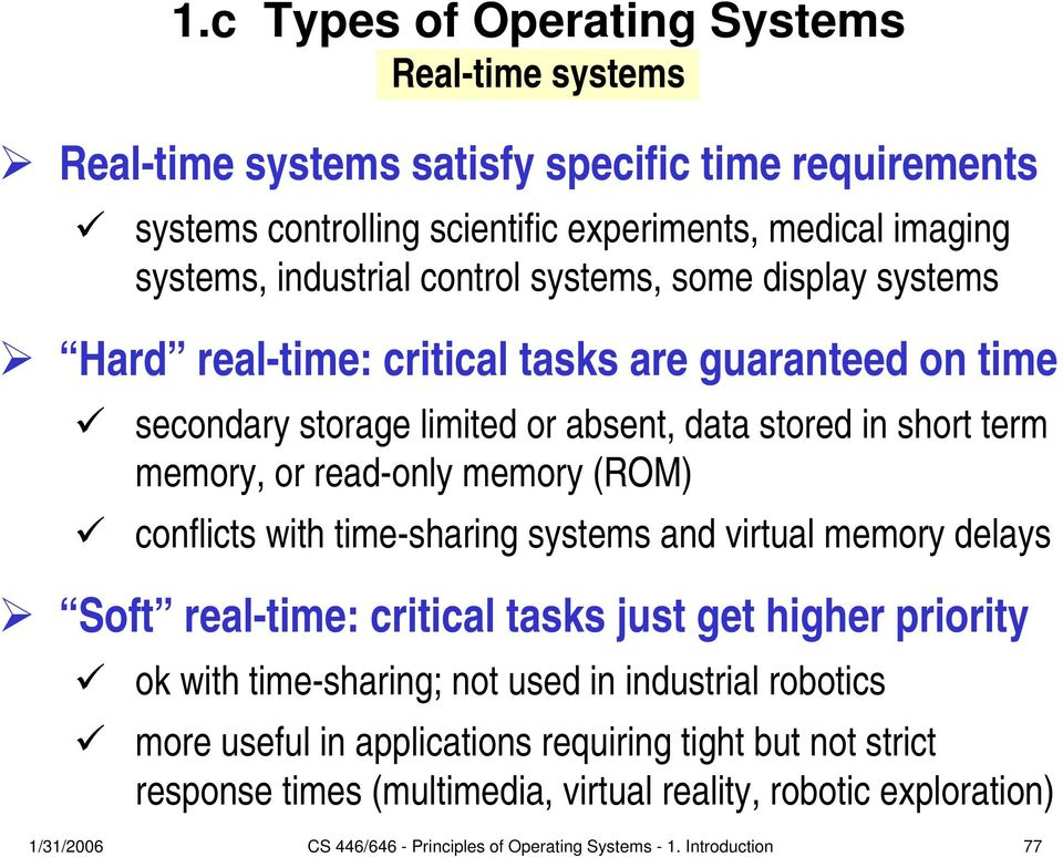 (ROM) conflicts with time-sharing systems and virtual memory delays Soft real-time: critical tasks just get higher priority ok with time-sharing; not used in industrial robotics more