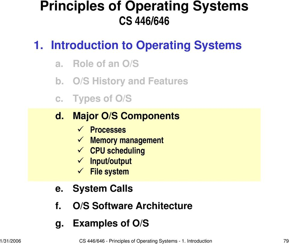 Major O/S Components Processes Memory management CPU scheduling Input/output File system e.