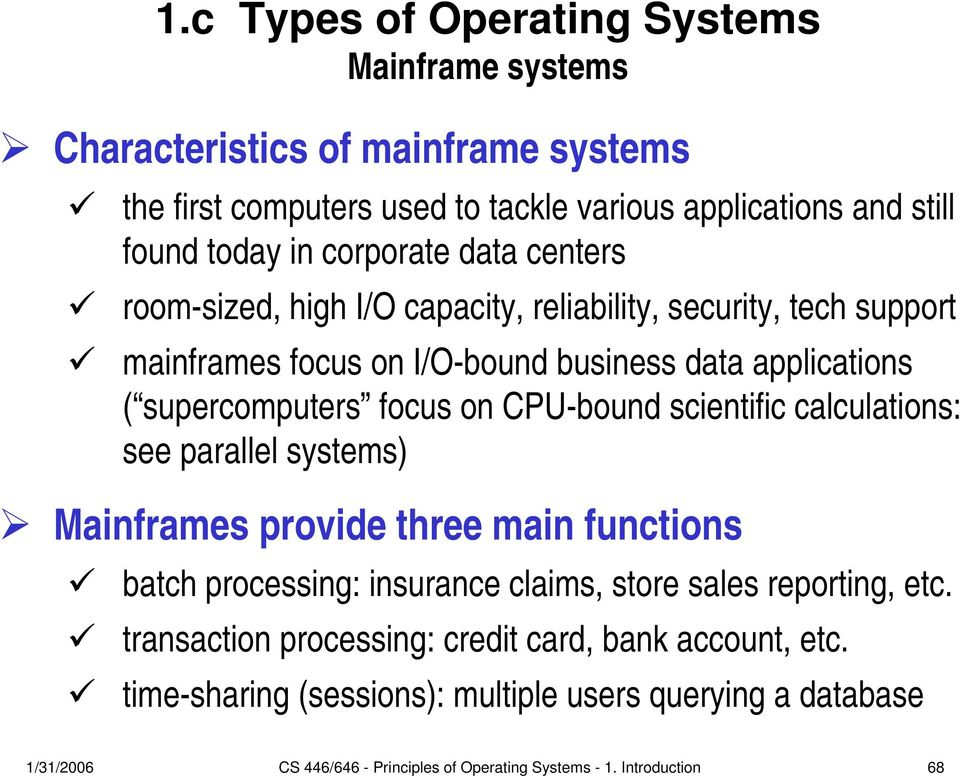 CPU-bound scientific calculations: see parallel systems) Mainframes provide three main functions batch processing: insurance claims, store sales reporting, etc.