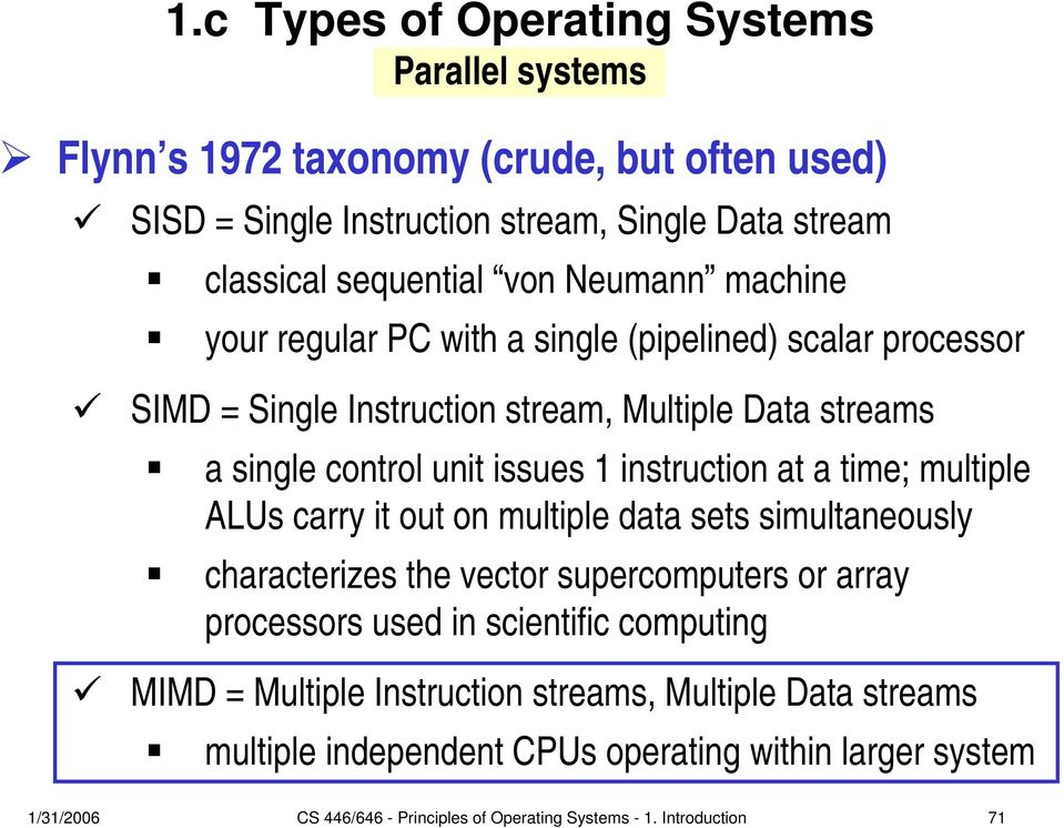 at a time; multiple ALUs carry it out on multiple data sets simultaneously characterizes the vector supercomputers or array processors used in scientific computing MIMD =
