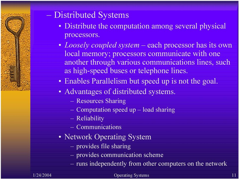as high-speed buses or telephone lines. Enables Parallelism but speed up is not the goal. Advantages of distributed systems.