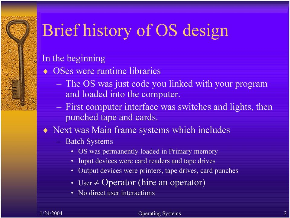 Next was Main frame systems which includes Batch Systems OS was permanently loaded in Primary memory Input devices were card