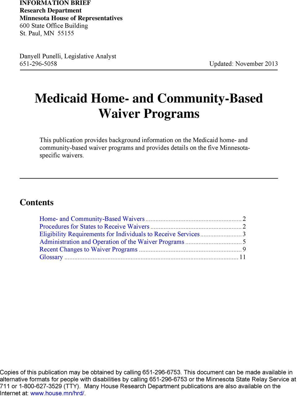 Medicaid home- and community-based waiver programs and provides details on the five Minnesotaspecific waivers. Contents Home- and Community-Based Waivers... 2 Procedures for States to Receive Waivers.