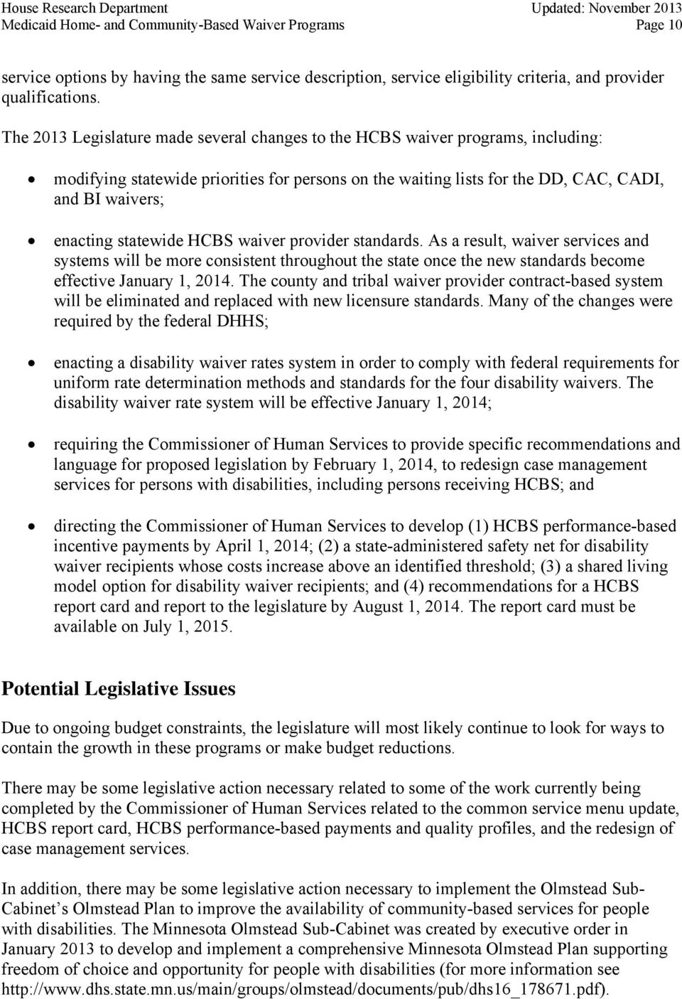 statewide HCBS waiver provider standards. As a result, waiver services and systems will be more consistent throughout the state once the new standards become effective January 1, 2014.