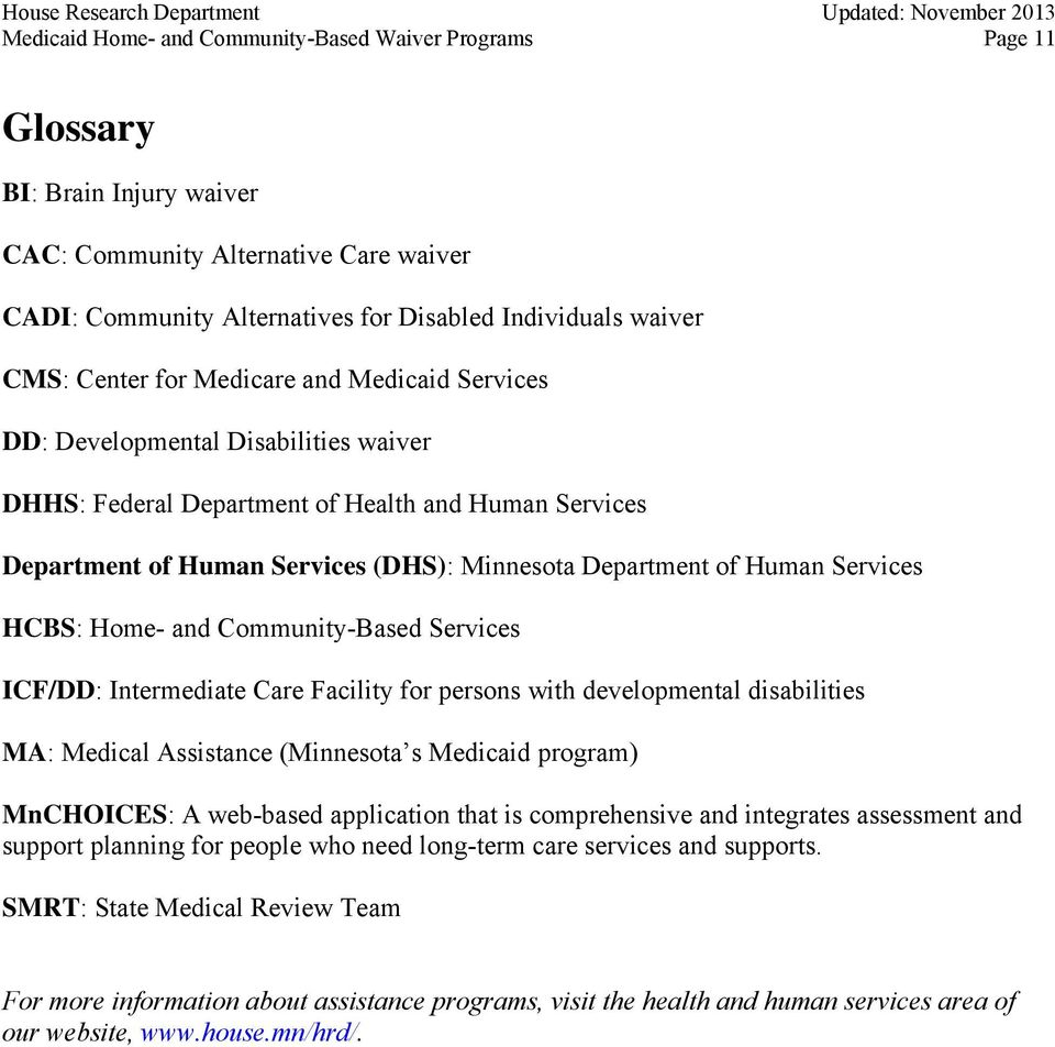 Services HCBS: Home- and Community-Based Services ICF/DD: Intermediate Care Facility for persons with developmental disabilities MA: Medical Assistance (Minnesota s Medicaid program) MnCHOICES: A