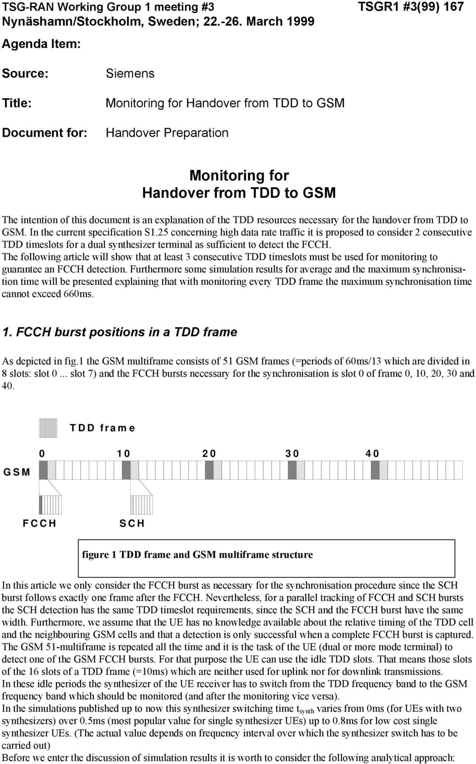 25 concerning high data rate traffic it is proposed to consider 2 consecutive TDD timeslots for a dual synthesizer terminal as sufficient to detect the FCCH.