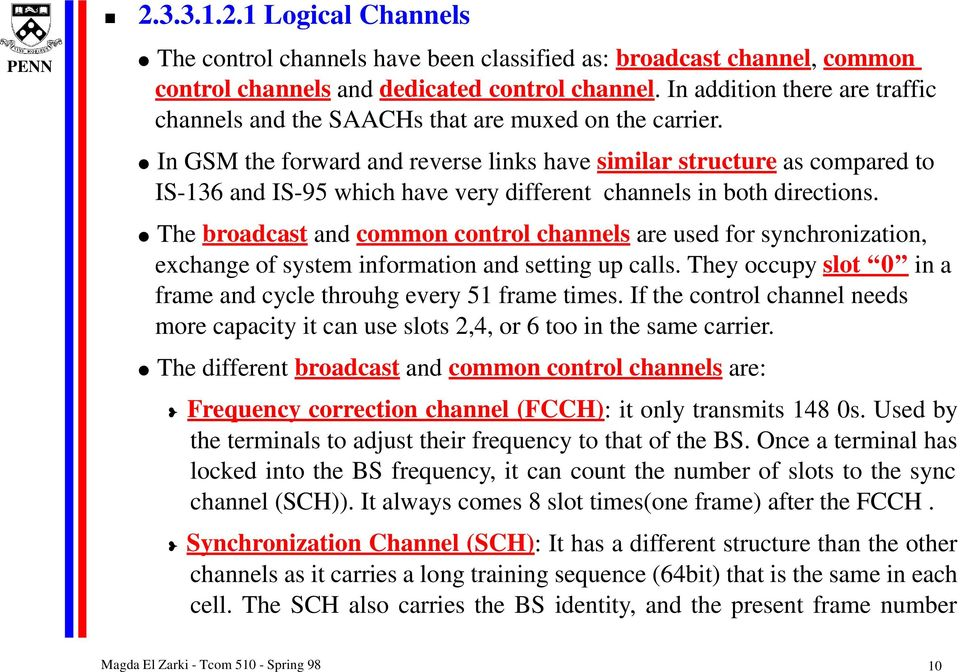 In GSM the forward and reverse links have similar structure as compared to IS-136 and IS-95 which have very different channels in both directions.