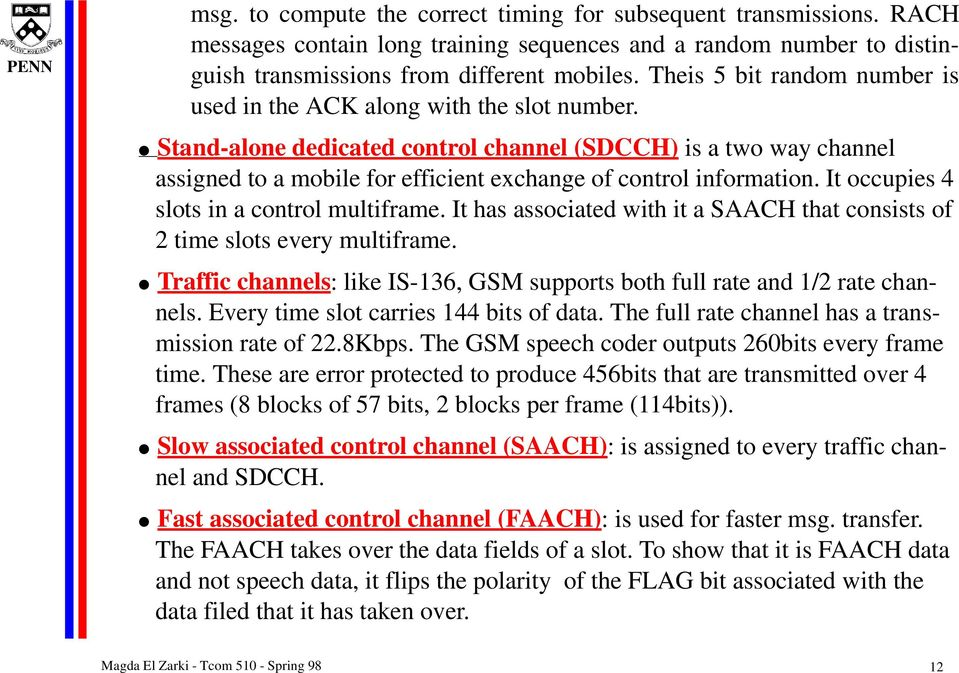 Stand-alone dedicated control channel (SDCCH) is a two way channel assigned to a mobile for efficient exchange of control information. It occupies 4 slots in a control multiframe.