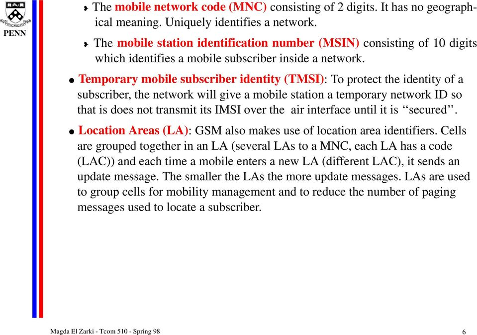 Temporary mobile subscriber identity (TMSI): To protect the identity of a subscriber, the network will give a mobile station a temporary network ID so that is does not transmit its IMSI over the air