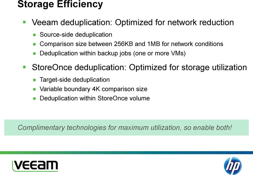 StoreOnce deduplication: Optimized for storage utilization Target-side deduplication Variable boundary 4K