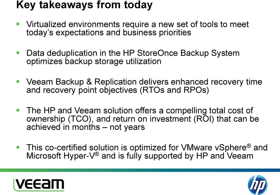 objectives (RTOs and RPOs) The HP and Veeam solution offers a compelling total cost of ownership (TCO), and return on investment (ROI) that can be