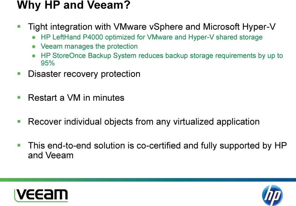 Hyper-V shared storage Veeam manages the protection HP StoreOnce Backup System reduces backup storage