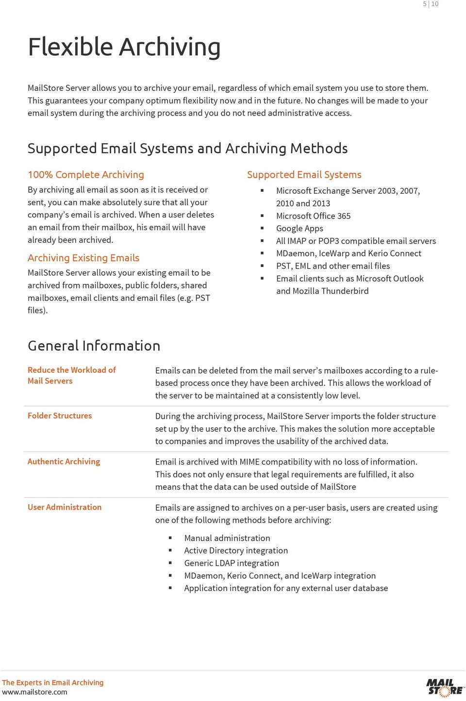 Supported Email Systems and Archiving Methods 100% Complete Archiving By archiving all email as soon as it is received or sent, you can make absolutely sure that all your company s email is archived.