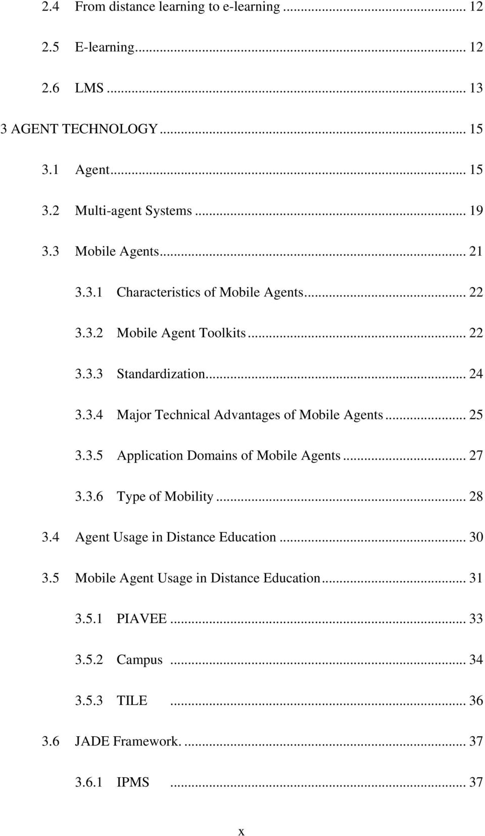 .. 25 3.3.5 Application Domains of Mobile Agents... 27 3.3.6 Type of Mobility... 28 3.4 Agent Usage in Distance Education... 30 3.