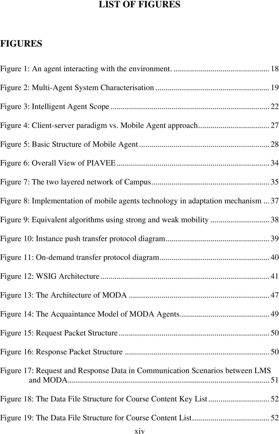 .. 35 Figure 8: Implementation of mobile agents technology in adaptation mechanism... 37 Figure 9: Equivalent algorithms using strong and weak mobility.