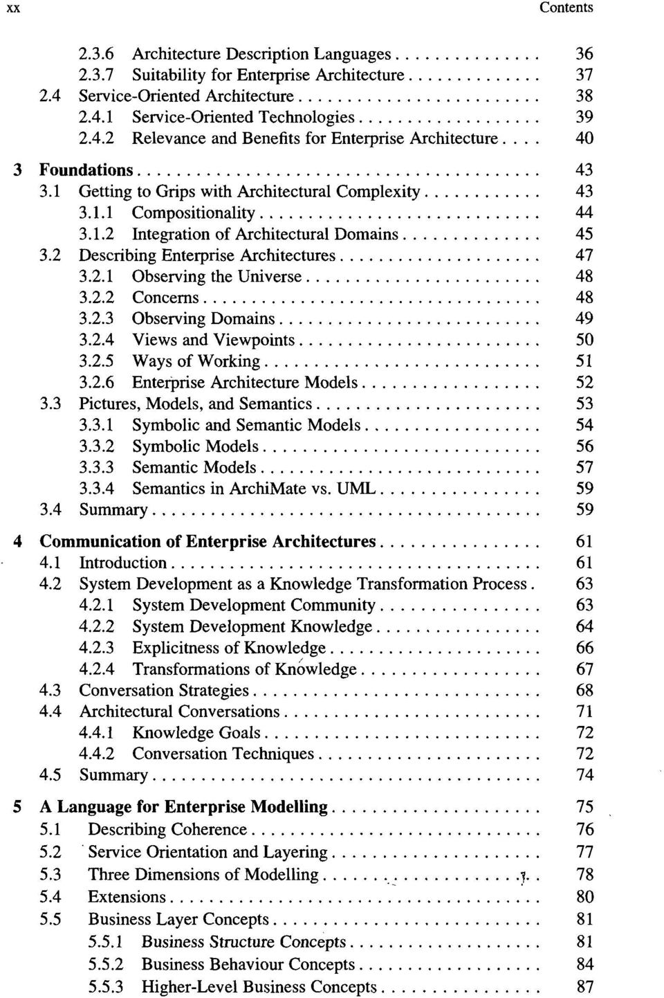 2.2 Concerns 48 3.2.3 Observing Domains 49 3.2.4 Views and Viewpoints 50 3.2.5 Ways of Working 51 3.2.6 Enterprise Architecture Models 52 3.3 Pictures, Models, and Semantics 53 3.3.1 Symbolic and Semantic Models 54 3.