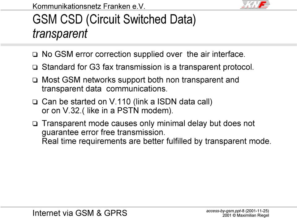 Mst GSM netwrks supprt bth nn transparent and transparent data cmmunicatins. Can be started n V.110 (link a ISDN data call) r n V.