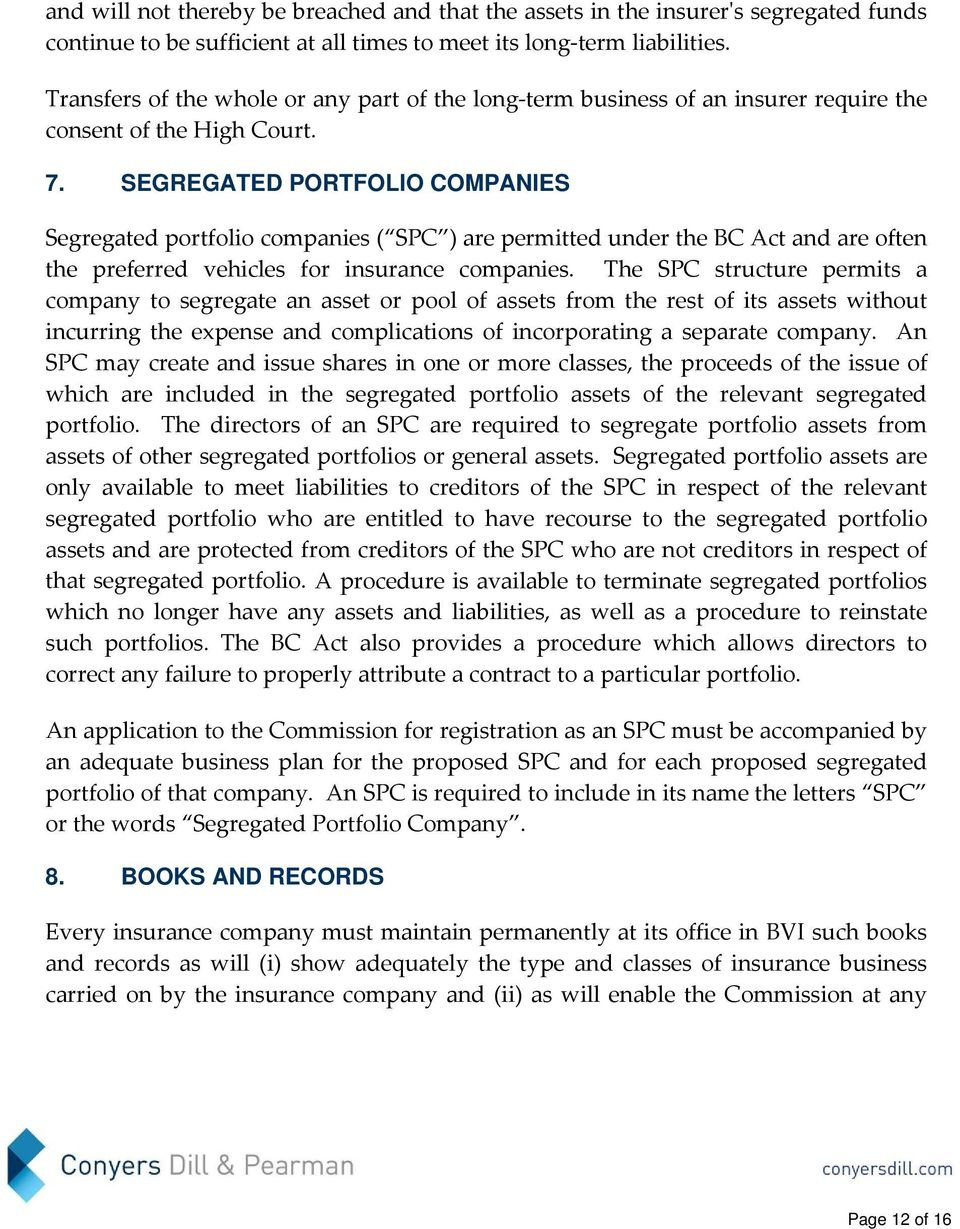 SEGREGATED PORTFOLIO COMPANIES Segregated portfolio companies ( SPC ) are permitted under the BC Act and are often the preferred vehicles for insurance companies.