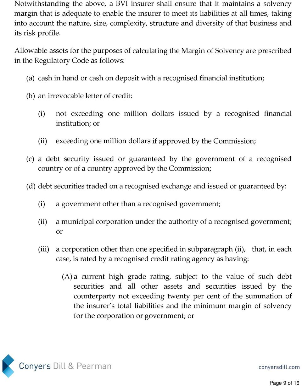 Allowable assets for the purposes of calculating the Margin of Solvency are prescribed in the Regulatory Code as follows: (a) cash in hand or cash on deposit with a recognised financial institution;