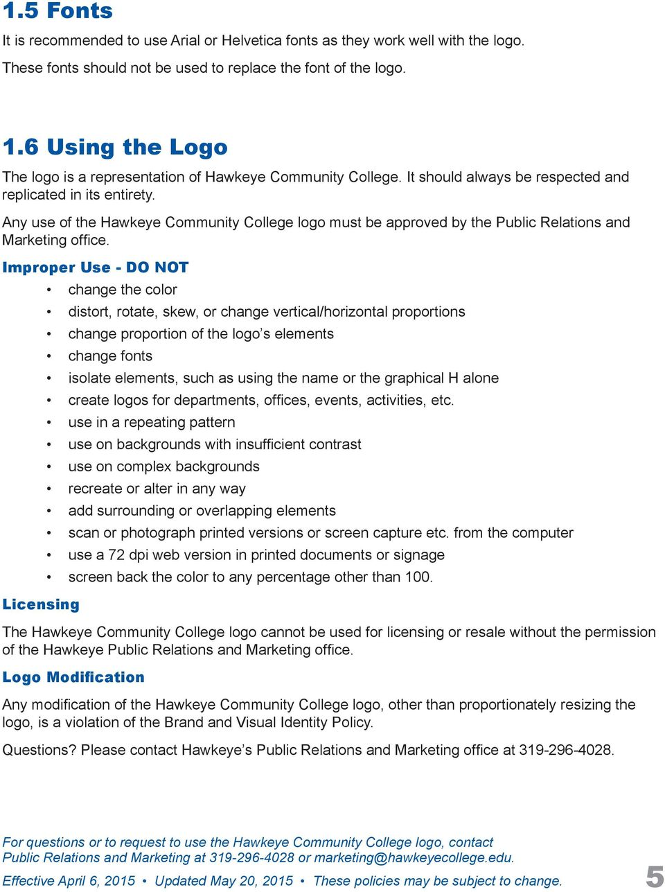 Any use of the Hawkeye Community College logo must be approved by the Public Relations and Marketing office.