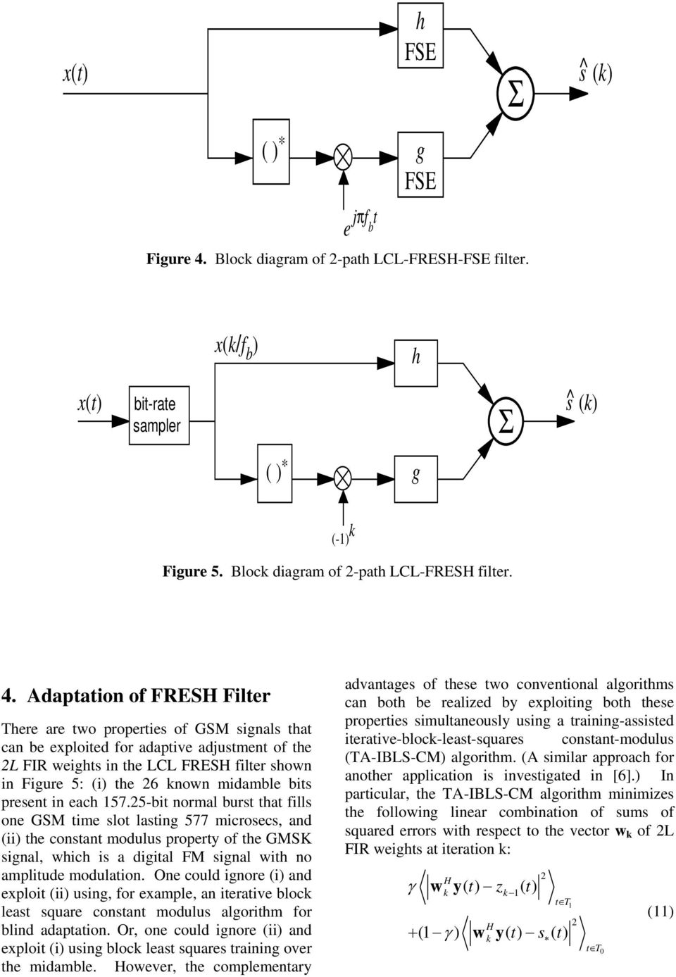 Adaptation of FRES Filter There are two properties of GSM signals that can be exploited for adaptive adjustment of the 2L FIR weights in the LCL FRES filter shown in Figure 5: (i) the 26 nown