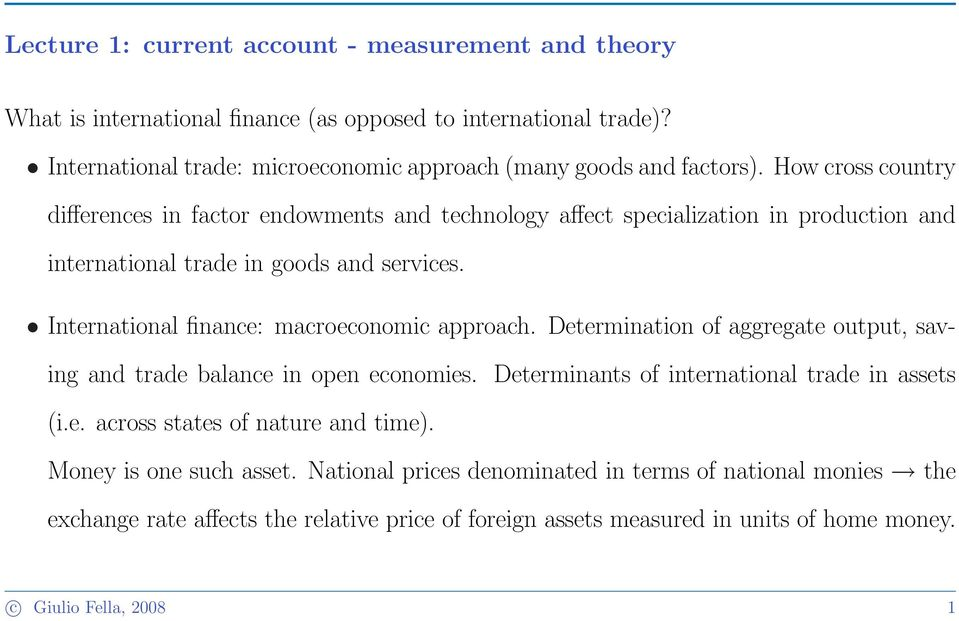 International finance: macroeconomic approach. Determination of aggregate output, saving and trade balance in open economies. Determinants of international trade in assets (i.e. across states of nature and time).