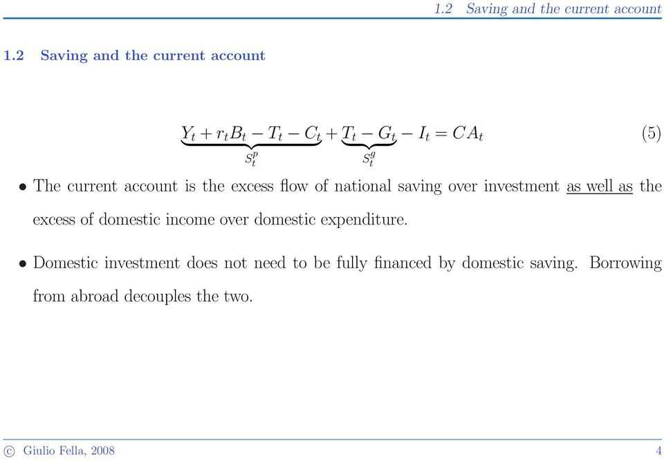 The current account is the excess flow of national saving over investment as well as the excess of