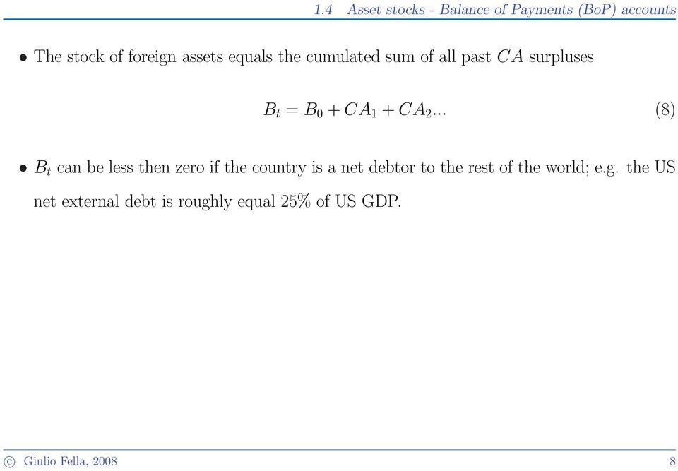 .. (8) B t can be less then zero if the country is a net debtor to the rest of the