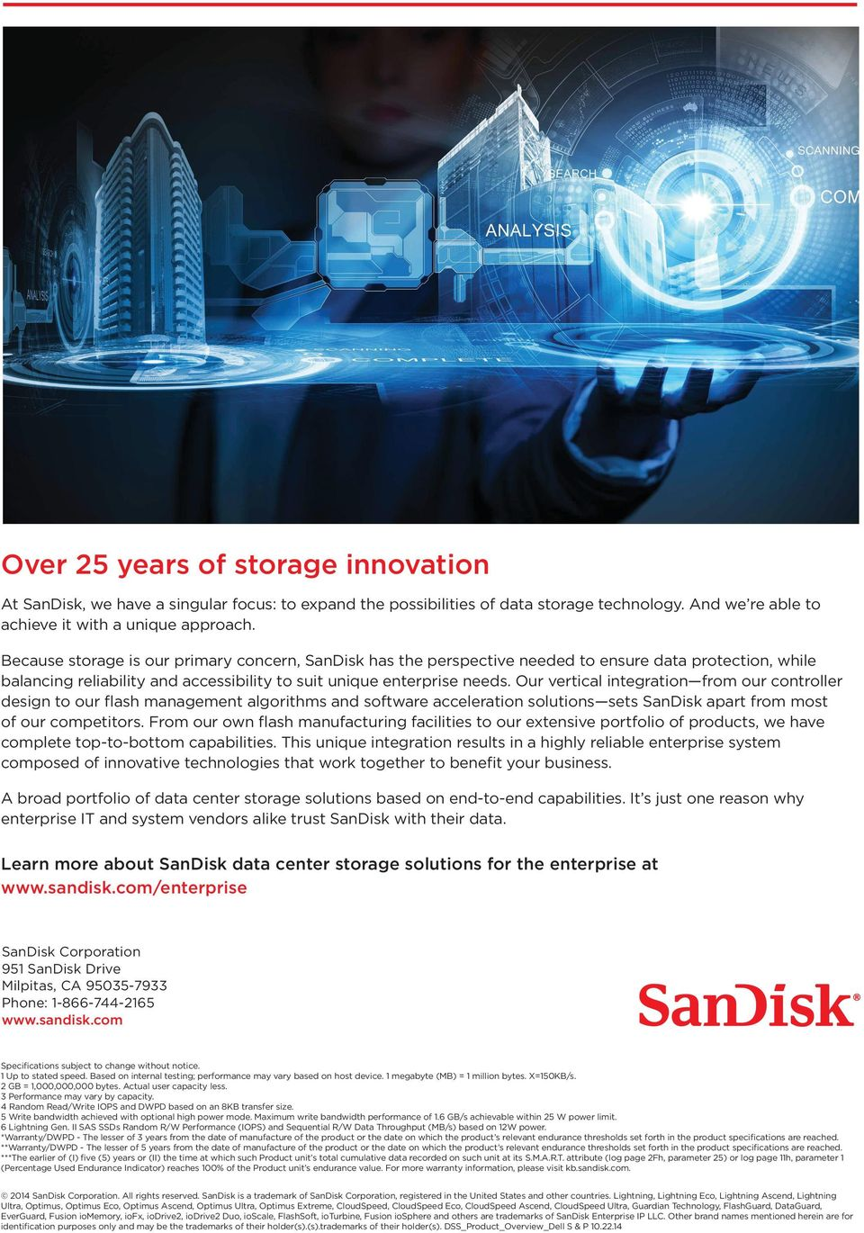 Our vertical integration from our controller design to our flash management algorithms and software acceleration solutions sets SanDisk apart from most of our competitors.