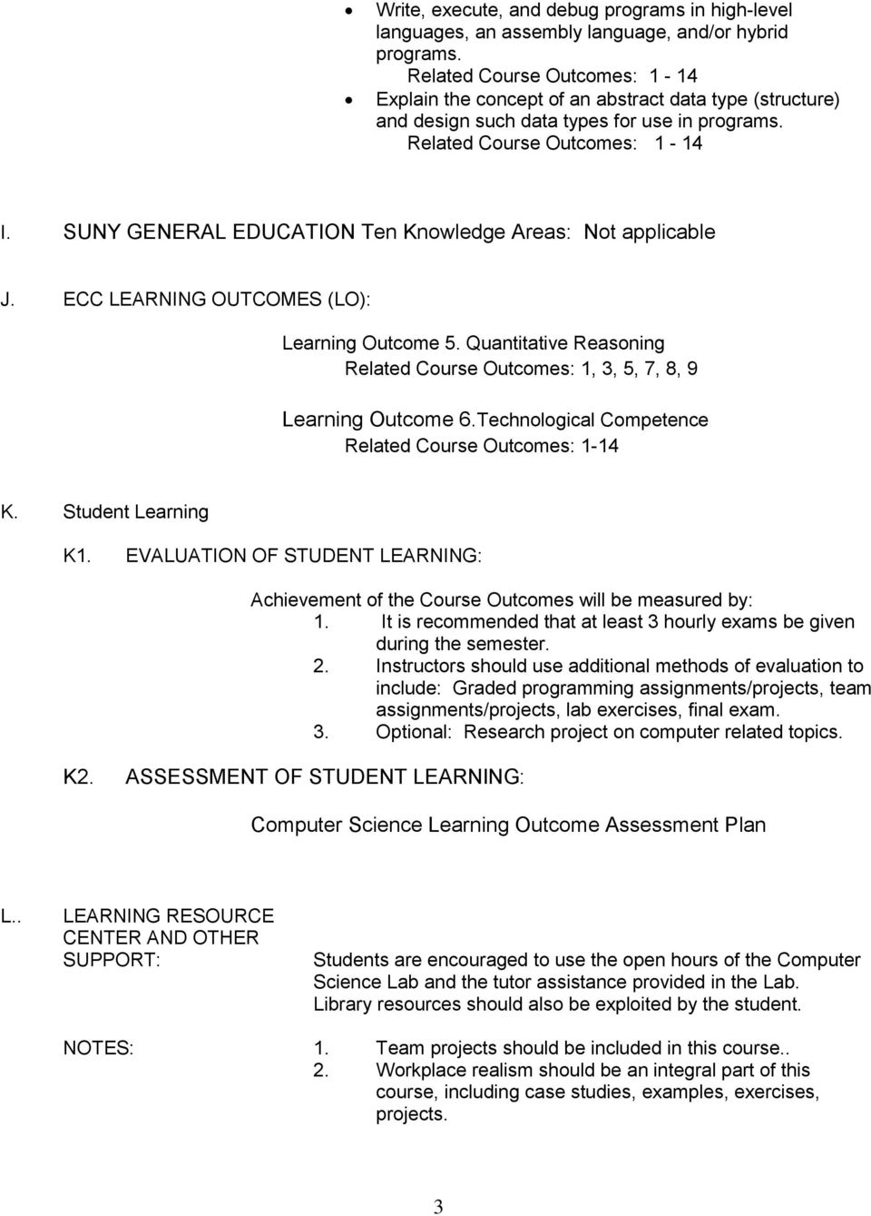 SUNY GENERAL EDUCATION Ten Knowledge Areas: Not applicable J. ECC LEARNING OUTCOMES (LO): Learning Outcome 5. Quantitative Reasoning Related Course Outcomes: 1, 3, 5, 7, 8, 9 Learning Outcome 6.