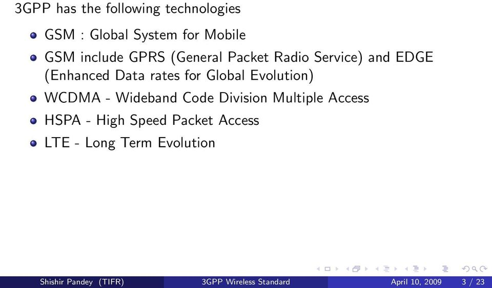 WCDMA - Wideband Code Division Multiple Access HSPA - High Speed Packet Access LTE -