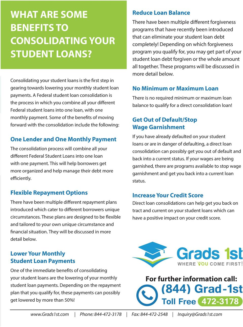 Some of the benefits of moving forward with the consolidation include the following: One Lender and One Monthly Payment The consolidation process will combine all your different Federal Student Loans
