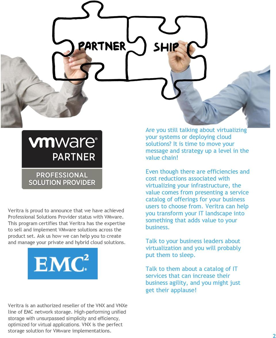 This program certifies that Veritra has the expertise to sell and implement VMware solutions across the product set.