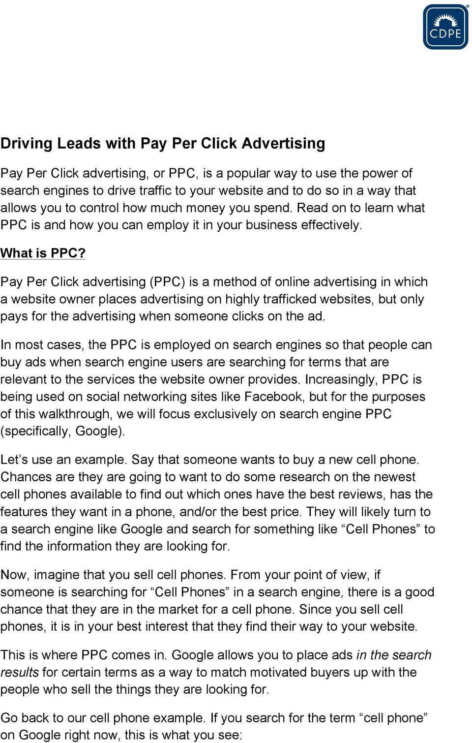 Pay Per Click advertising (PPC) is a method of online advertising in which a website owner places advertising on highly trafficked websites, but only pays for the advertising when someone clicks on