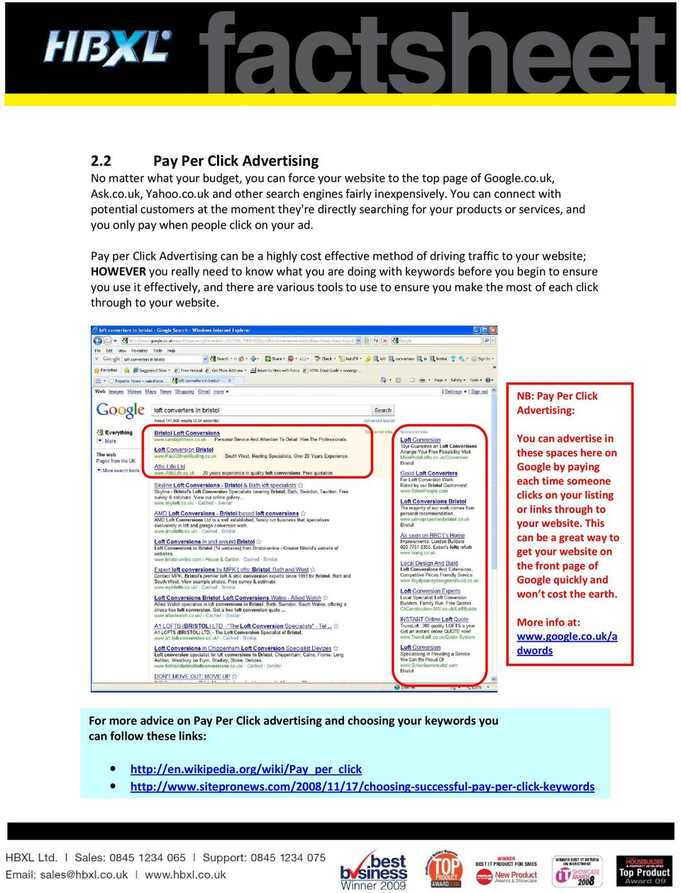 Pay per Click Advertising can be a highly cost effective method of driving traffic to your website; HOWEVER you really need to know what you are doing with keywords before you begin to ensure you use